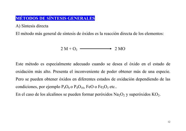 12 MÉTODOS DE SÍNTESIS GENERALES A) Síntesis directa El método más general de síntesis de óxidos es la reacción directa de...