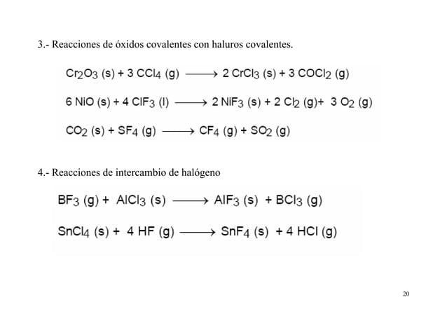 20 3.- Reacciones de óxidos covalentes con haluros covalentes. 4.- Reacciones de intercambio de halógeno