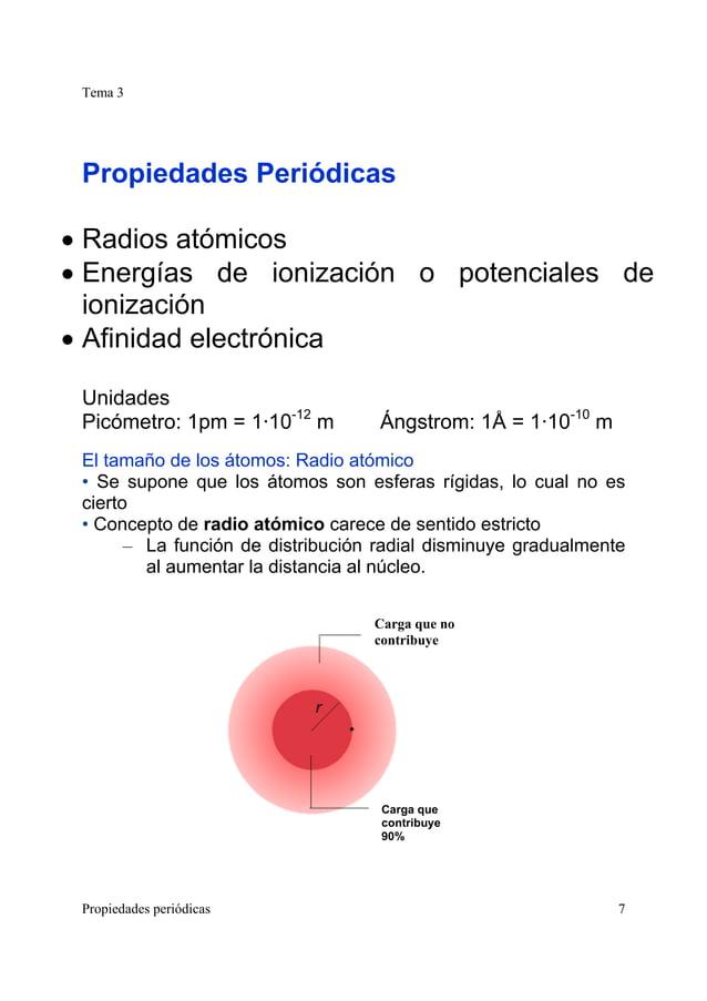 Tema 3 Propiedades periódicas 7 Propiedades Periódicas • Radios atómicos • Energías de ionización o potenciales de ionizac...
