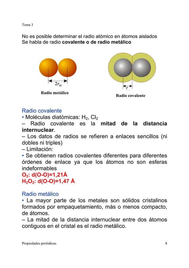 Tema 3 Propiedades periódicas 8 No es posible determinar el radio atómico en átomos aislados Se habla de radio covalente o...