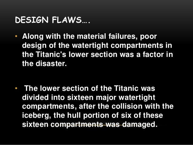 design flaws on the titanic Titanic is getting a 3d re-release next week - in the 15 years since it was first in cinemas (15 years i'm so old) a lot of eagle-eyed viewers have spotted well over 200 mistakes in it - here are 15 of the best.