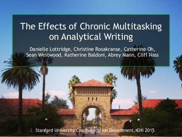 The Effects of Chronic Multitasking on Analytical Writing Danielle Lottridge, Christine Rosakranse, Catherine Oh, Sean Wes...