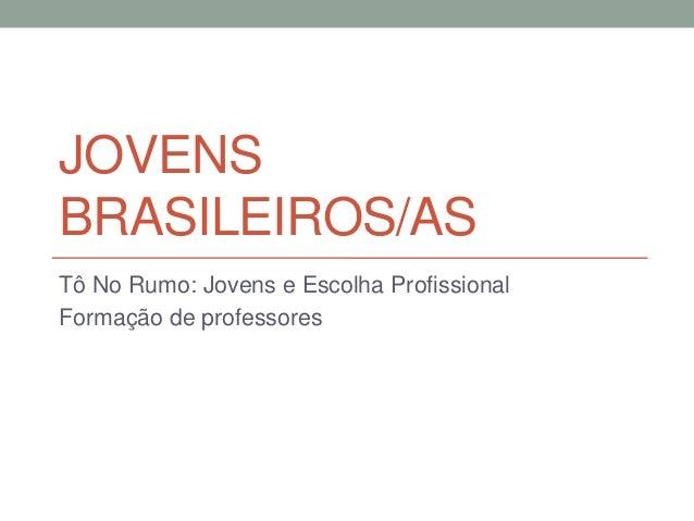 JOVENS BRASILEIROS/AS Tô No Rumo: Jovens e Escolha Profissional Formação de professores