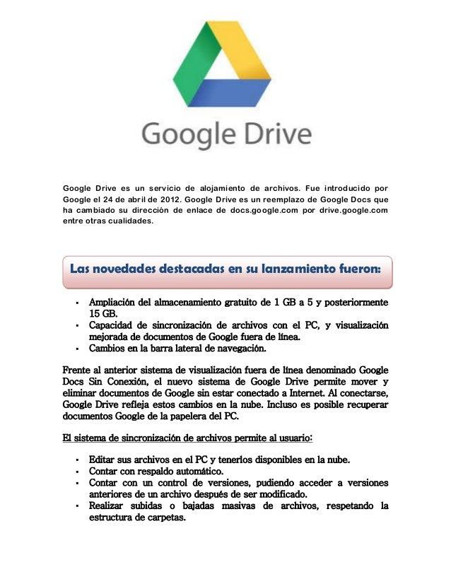 Google Drive es un servicio de alojamiento de archivos. Fue introducido por Google el 24 de abril de 2012. Google Drive es...