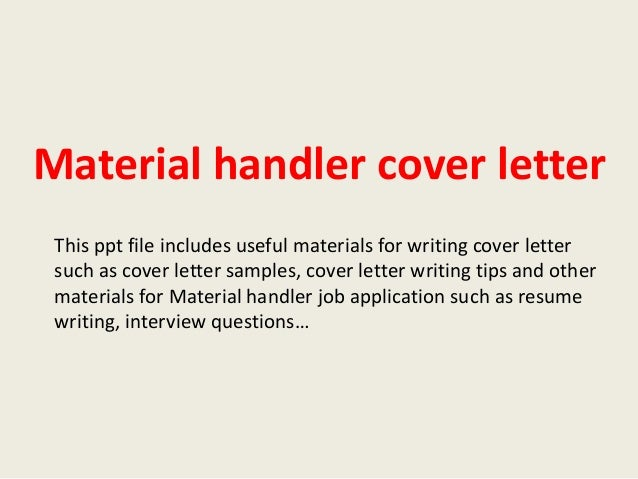 Material Handler Cover Letter This Ppt File Includes Useful Materials For  Writing Cover Letter Such As ...