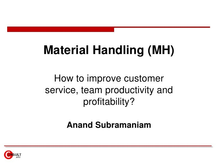 Material Handling (MH)<br />How to improve customer service, team productivity and profitability? <br />Anand Subramaniam<...
