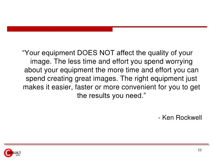 """11<br />""""Your equipment DOES NOT affect the quality of your image. The less time and effort you spend worrying about your ..."""