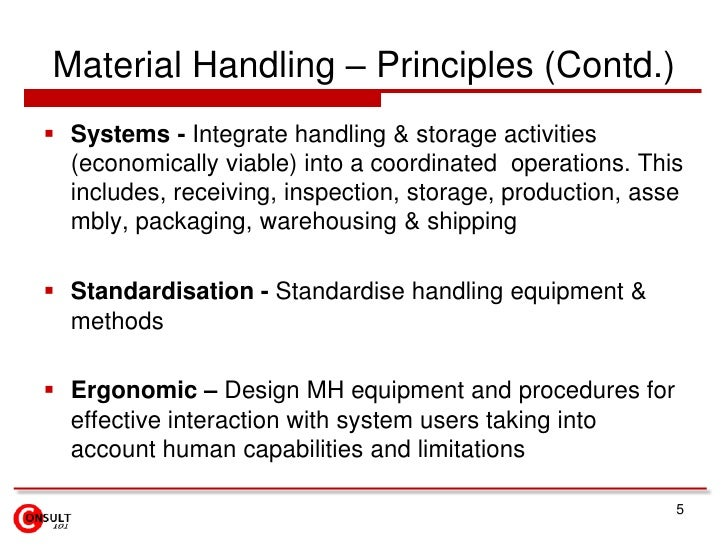 Material Handling – Principles (Contd.)<br />Systems - Integrate handling & storage activities (economically viable) into ...