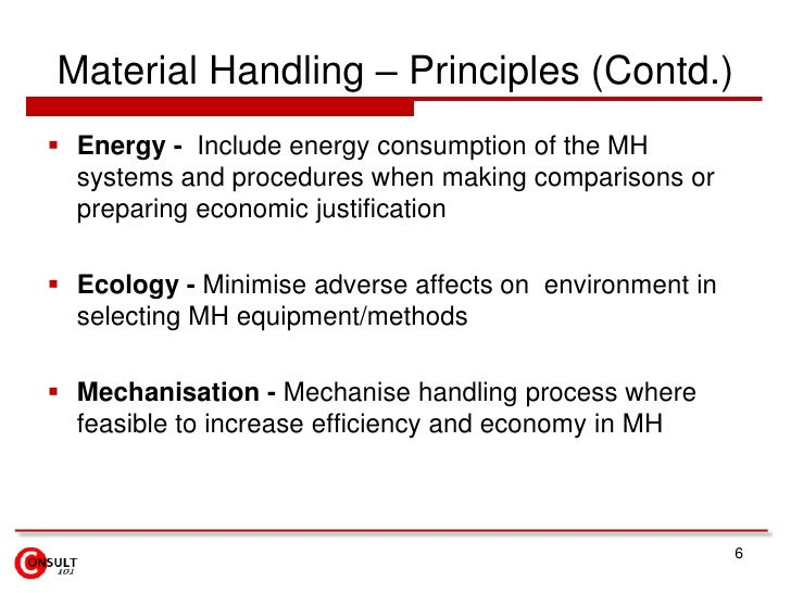 Material Handling – Principles (Contd.)<br />Energy -  Include energy consumption of the MH systems and procedures when ma...