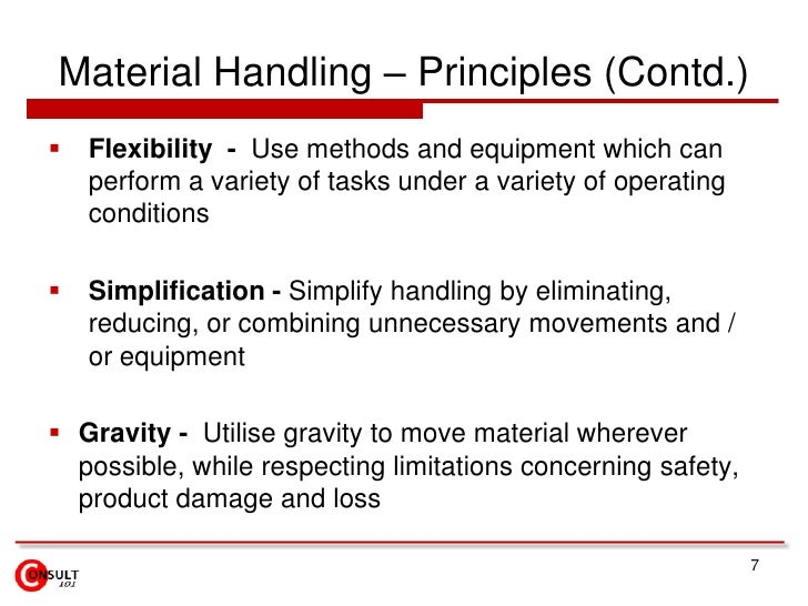 Material Handling – Principles (Contd.)<br />Flexibility  -  Use methods and equipment which can perform a variety of task...