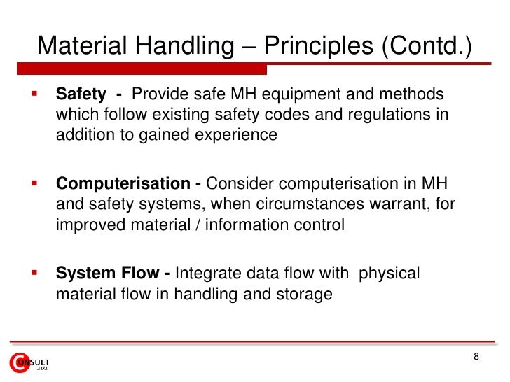 Material Handling – Principles (Contd.)<br />Safety  -  Provide safe MH equipment and methods which follow existing safety...