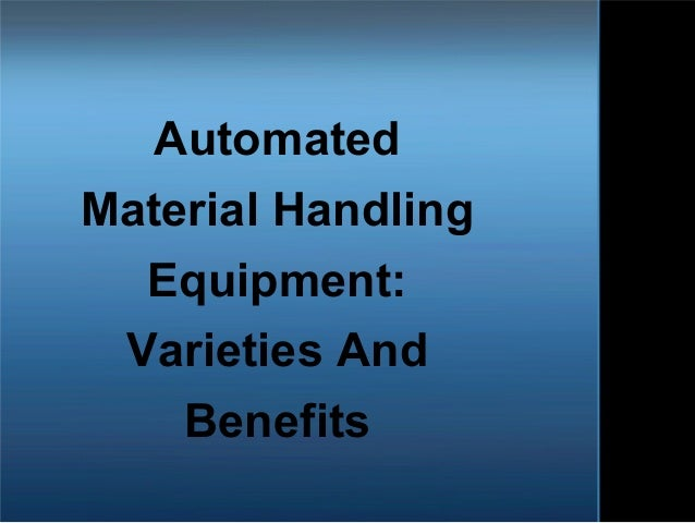 Automated Material Handling Equipment: Varieties And Benefits