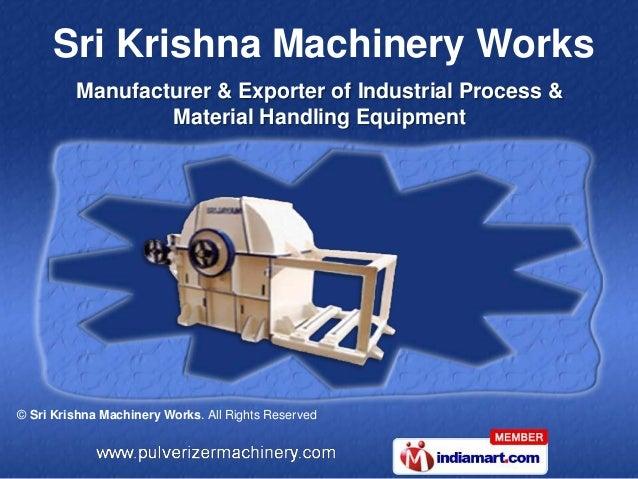 Sri Krishna Machinery Works         Manufacturer & Exporter of Industrial Process &                 Material Handling Equi...