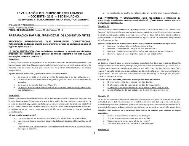 1 I EVALUACIÓN DEL CURSO DE PREPARACION – DOCENTE- 2015 – SEDE HUACHO SUBPRUEBA II: CONOCIMIENTO DE LA DIDÁCTICA GENERAL A...
