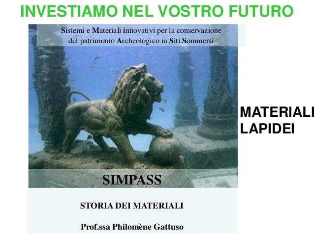 INVESTIAMO NEL VOSTRO FUTURO    Sistemi e Materiali innovativi per la conservazione      del patrimonio Archeologico in Si...