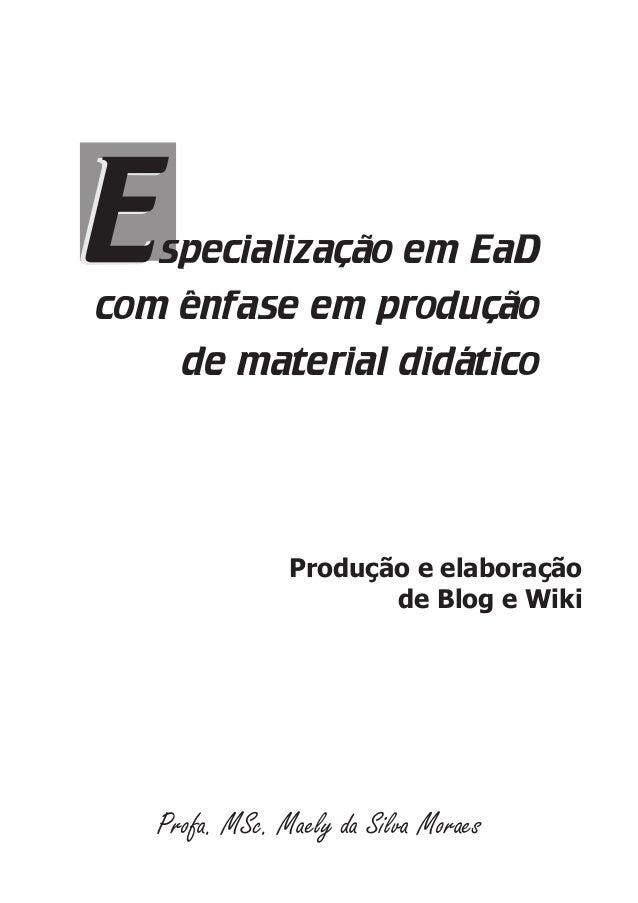 specialização em EaDcom ênfase em produçãode material didáticoProdução e elaboraçãode Blog e WikiProfa. MSc. Maely da Silv...