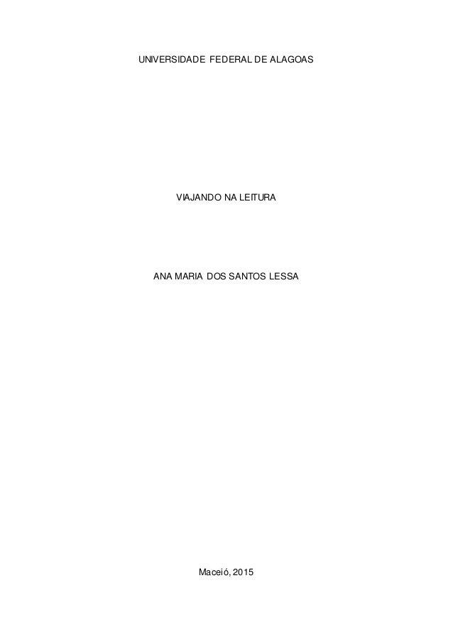 UNIVERSIDADE FEDERAL DE ALAGOAS VIAJANDO NA LEITURA ANA MARIA DOS SANTOS LESSA Maceió, 2015