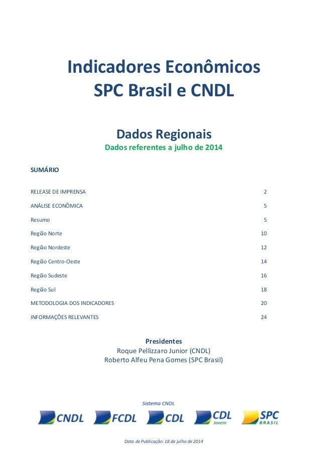 Data de Publicação: 18 de julho de 2014 Indicadores Econômicos SPC Brasil e CNDL Dados Regionais Dados referentes a julho ...