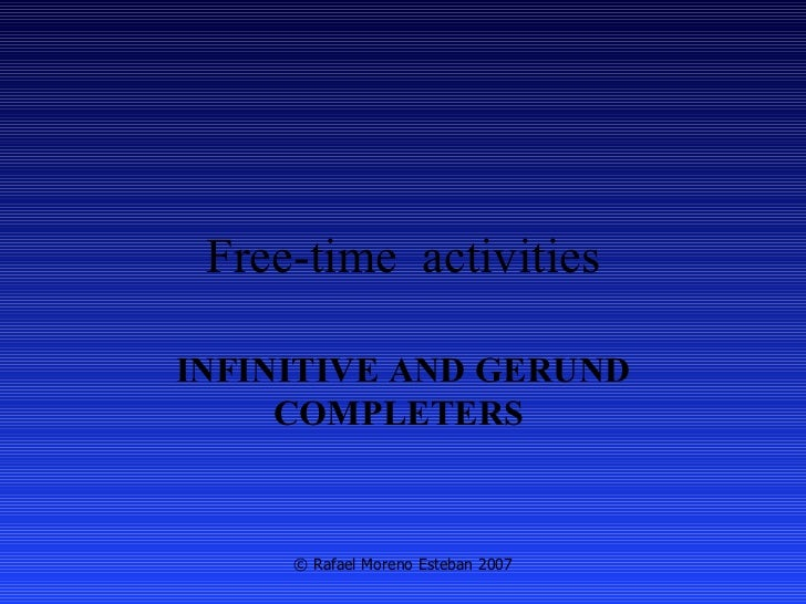 Free-time  activities INFINITIVE AND GERUND COMPLETERS   © Rafael Moreno Esteban 2007