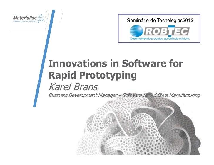 Seminário de Tecnologias2012Innovations in Software forRapid PrototypingKarel BransBusiness Development Manager – Software...