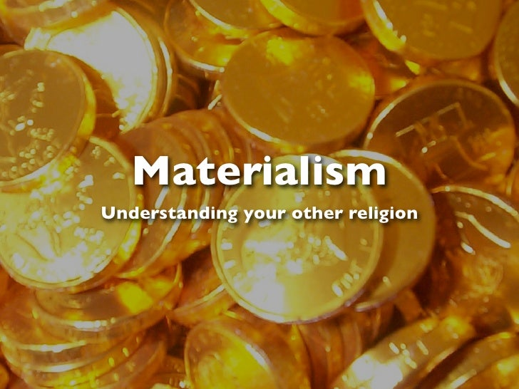 Materialism Understanding your other religion