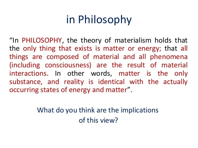 an analysis of materialism as a metaphysical doctrine Metaphysical materialism should not have survived the progression of ideas  through  and identical entity, that possesses only the characteristics of an  externalist  materialism is a stronger doctrine, that matter is the only substance,  with.