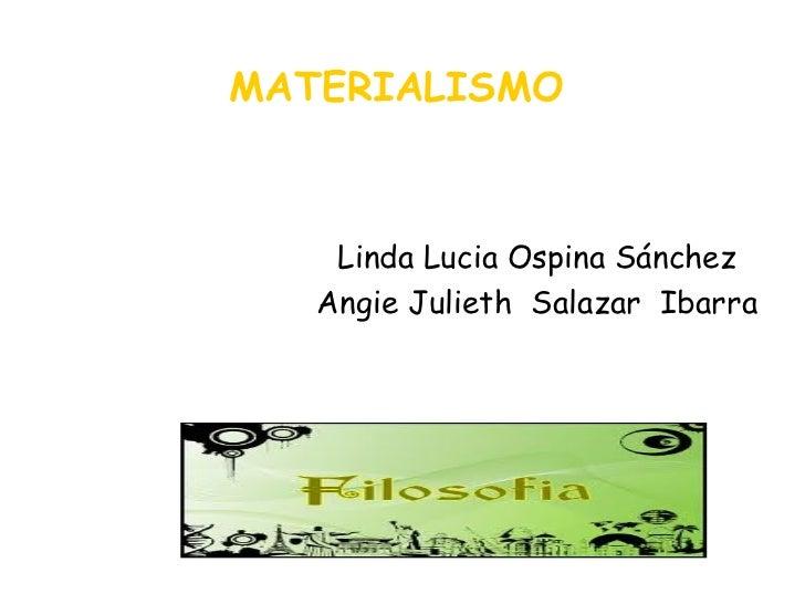 MATERIALISMO Linda Lucia Ospina Sánchez Angie Julieth  Salazar  Ibarra