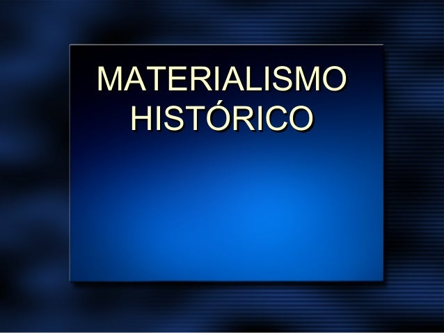 MATERIALISMOMATERIALISMO HISTÓRICOHISTÓRICO