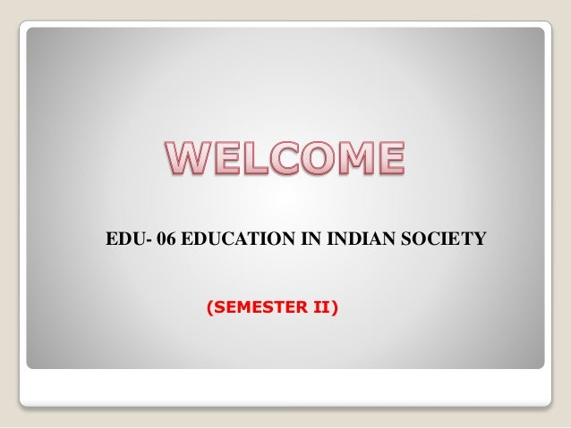 EDU- 06 EDUCATION IN INDIAN SOCIETY (SEMESTER II)