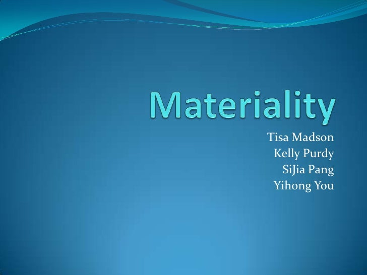 Materiality<br />Tisa Madson<br />Kelly Purdy<br />SiJia Pang<br />Yihong You<br />