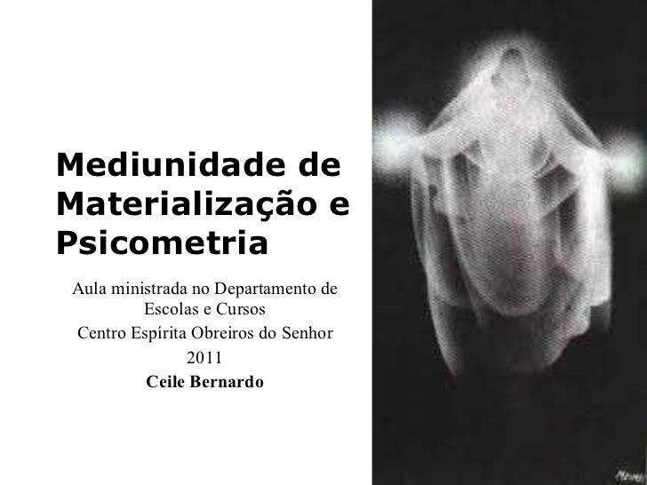 Mediunidade de Materialização e Psicometria Aula ministrada no Departamento de Escolas e Cursos Centro Espírita Obreiros d...