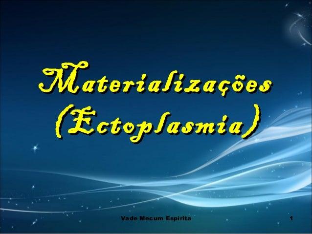 1 MaterializaçõesMaterializações (Ectoplasmia)(Ectoplasmia) Vade Mecum Espírita