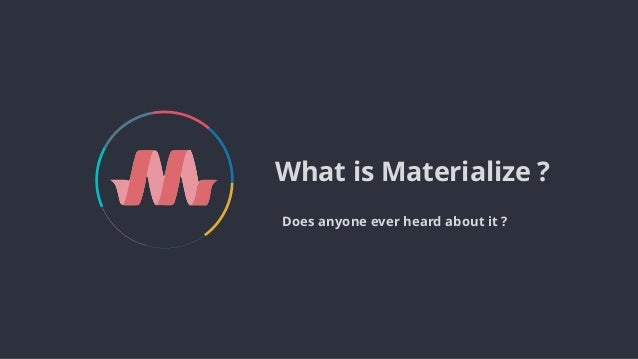 Does anyone ever heard about it ? What is Materialize ?