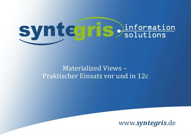 www.syntegris.de Materialized Views – Praktischer Einsatz vor und in 12c
