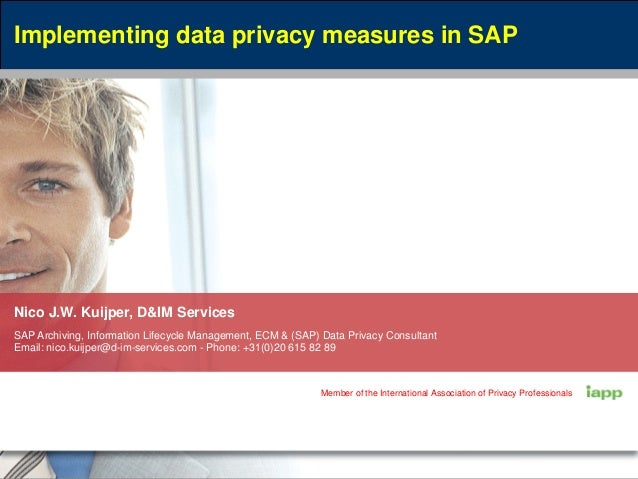 May 10, 2016 Implementing data privacy measures in SAP Nico J.W. Kuijper, D&IM Services SAP Archiving, Information Lifecyc...