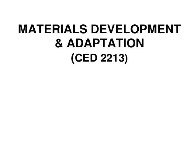 MATERIALS DEVELOPMENT & ADAPTATION (CED 2213)