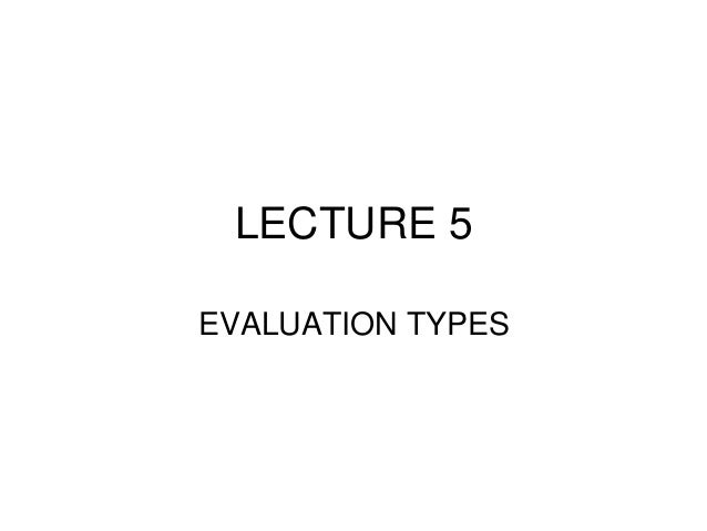 LECTURE 5 EVALUATION TYPES