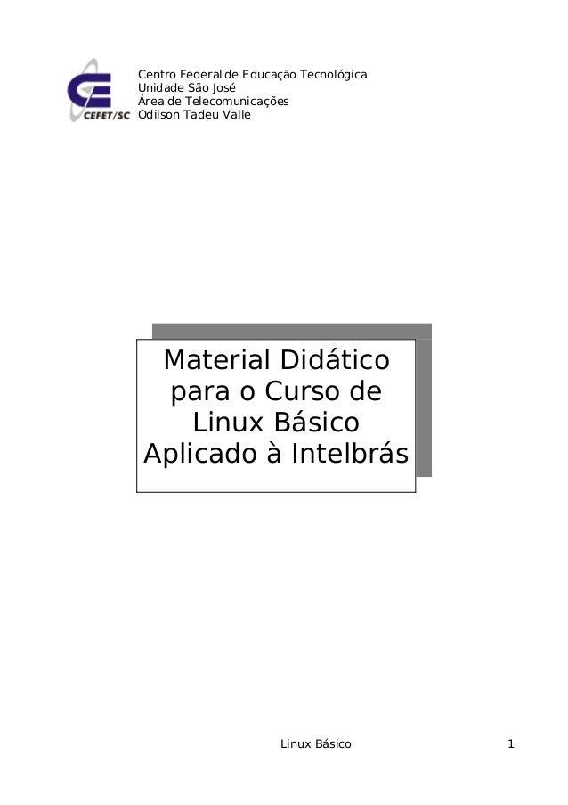 Centro Federal de Educação Tecnológica Unidade São José Área de Telecomunicações Odilson Tadeu Valle Linux Básico 1 Materi...