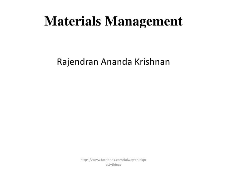Materials Management Rajendran Ananda Krishnan      https://www.facebook.com/ialwaysthinkpr                     ettythings