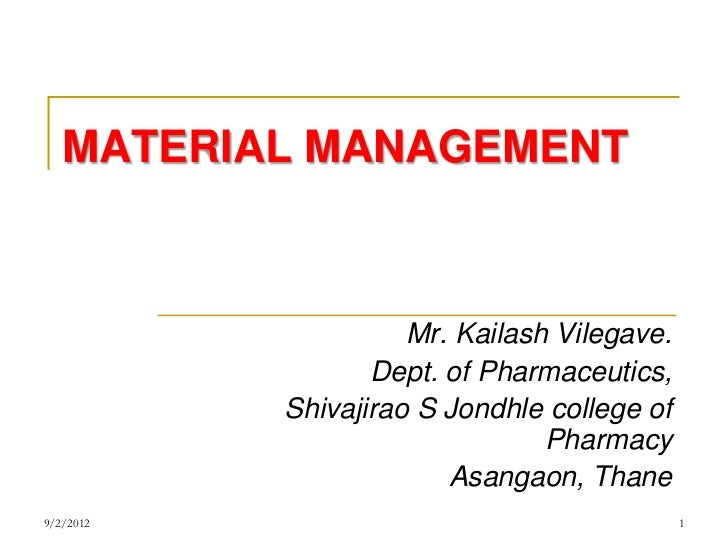 MATERIAL MANAGEMENT                     Mr. Kailash Vilegave.                  Dept. of Pharmaceutics,           Shivajira...