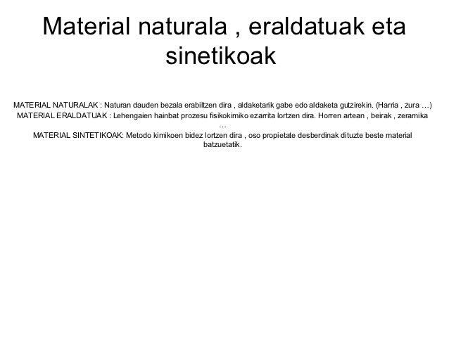 Material naturala , eraldatuak eta                   sinetikoakMATERIAL NATURALAK : Naturan dauden bezala erabiltzen dira ...
