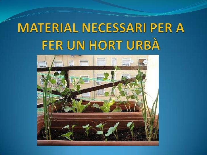 1. El recipient per cultivar Pot ser un test, una jardinera gran, una taula de cultiu, … Recorda que ha de tenir algun for...