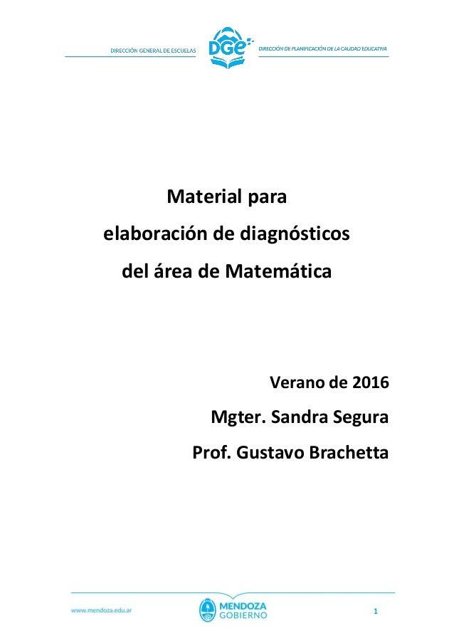 1 Material para elaboración de diagnósticos del área de Matemática Verano de 2016 Mgter. Sandra Segura Prof. Gustavo Brach...