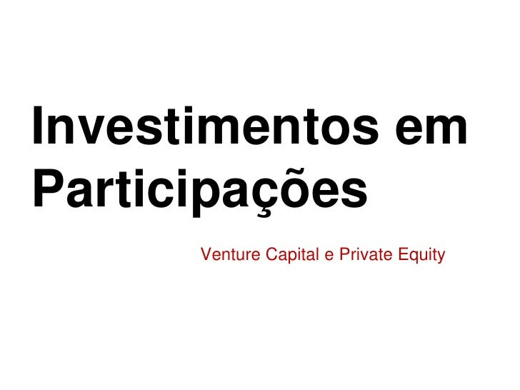 Investimentos emParticipações<br />Venture Capital e Private Equity<br />