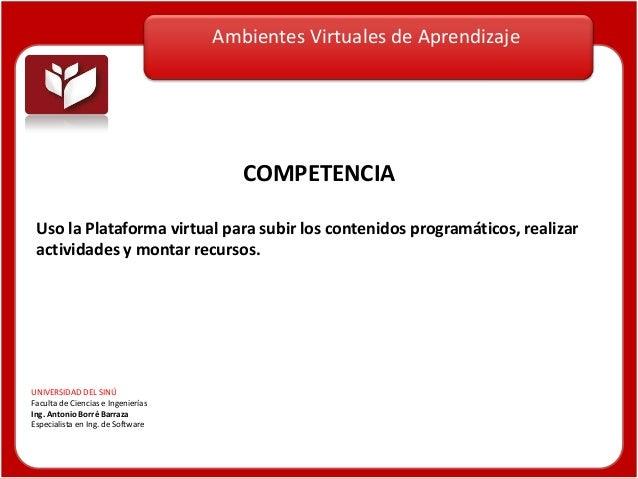 Ambientes Virtuales de Aprendizaje UNIVERSIDAD DEL SINÚ Faculta de Ciencias e Ingenierías Ing. Antonio Borré Barraza Espec...