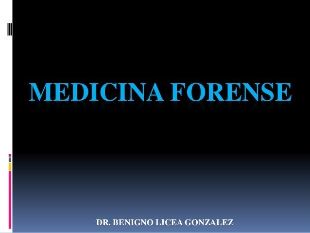 MEDICINA FORENSE DR. BENIGNO LICEA GONZALEZ