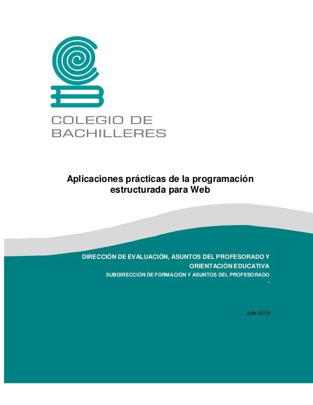 1 Aplicaciones prácticas de la programación estructurada para Web DIRECCIÓN DE EVALUACIÓN, ASUNTOS DEL PROFESORADO Y ORIEN...
