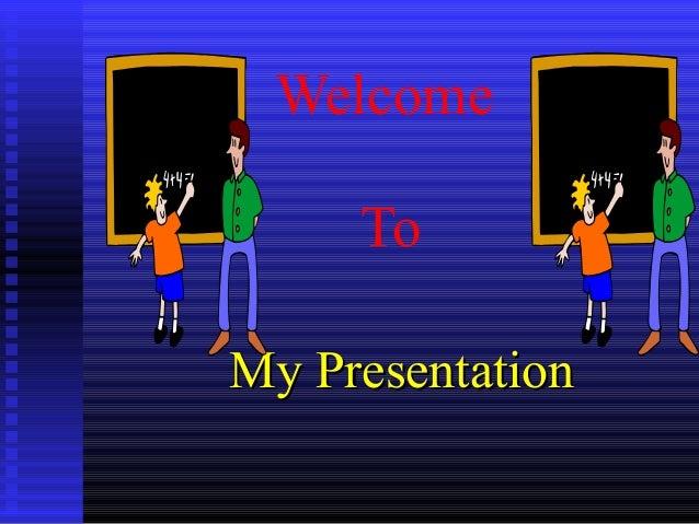 Welcome To My PresentationMy Presentation