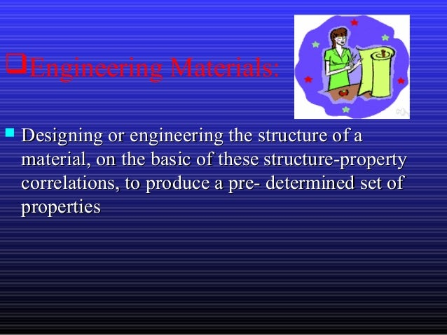 Engineering Materials:  Designing or engineering the structure of aDesigning or engineering the structure of a material,...
