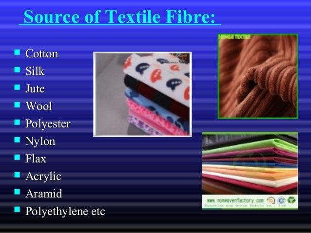 Source of Textile Fibre:  CottonCotton  SilkSilk  JuteJute  WoolWool  PolyesterPolyester  NylonNylon  FlaxFlax  Ac...